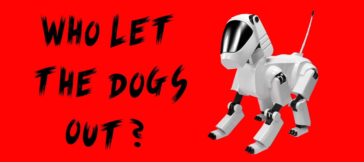 WHO LET THE DOGS OUT ?